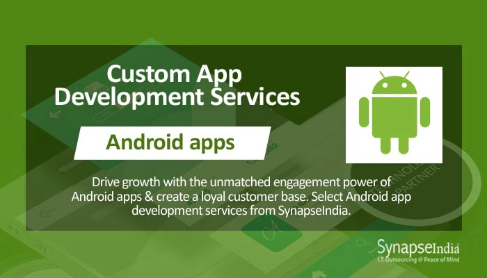 Custom app development services from SynapseIndia – flawless Android apps