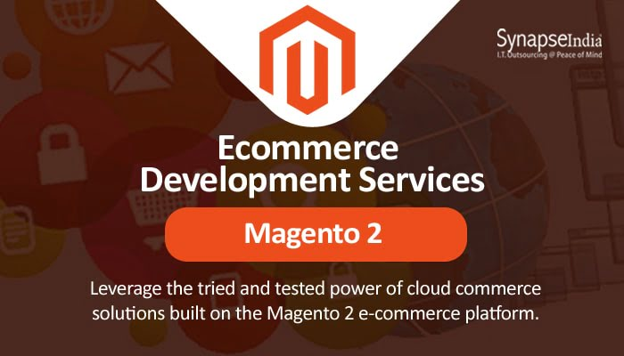 E-commerce development services from SynapseIndia – Magento 2 for robustness