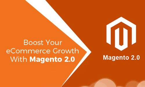 Boost Your eCommerce Growth With Magento 2.0