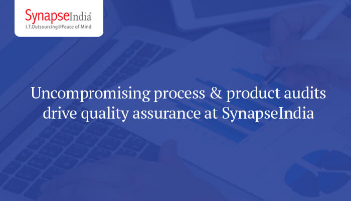 Uncompromising process & product audits drive quality assurance at SynapseIndia