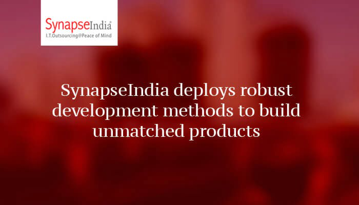 SynapseIndia deploys robust development methods to build unmatched products