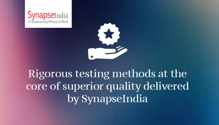 Rigorous testing methods at the core of superior quality delivered by SynapseIndia